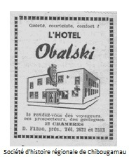 <p>The first three Chibougamau institutions were the Department of Mines office, Scotty Stevenson&rsquo;s tiny general store and the Obalski Hotel, now known as the Gwillim Bar. Built in 1950, it had &ldquo;12 rooms on two floors, many drunks and no liquor license.&rdquo; Beer was served in cases under the tables. The hotel also hosted &ldquo;voyageuses&rdquo; from Montreal, which earned its owner, Joachim &ldquo;John&rdquo; Bordeleau, threats of divine punishment from the parish priest.<br /><br />Full reference for the photo: Advertisement for the Obalski Hotel<br /><br />Quote from the book Chibougamau derni&egrave;re libert&eacute; by Hubert Mansion</p>