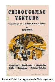 <p>Although he came to Chibougamau to find a mineral spring, Lawrence &ldquo;Larry&rdquo; Wilson (1896&not;&ndash;1963) was better known for his penchant for scotch. This book lover and former international journalist founded the Chibougamau Miner, Chibougamau&rsquo;s first newspaper, and also built the first public library.<br /><br />In 1952, Larry Wilson published Chibougamau Venture, a book describing the beginnings of the Chibougamau mining camp.<br /><br />Full reference for the photo: Cover of Chibougamau Venture, the book by Larry Wilson published in 1956. Fonds Helen Filion (original English version)</p>