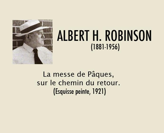 <p>A.H. Robinson a peint &agrave; Cacouna &laquo;La messe de P&acirc;ques : sur le chemin du retour&raquo;, en 1921. Cette &oelig;uvre faisant partie de la collection du Mus&eacute;e des beaux-arts du Canada, elle peut &ecirc;tre visualis&eacute;e sur leur site.<br /><br />P&acirc;ques &eacute;tait le 27 mars cette ann&eacute;e-l&agrave; et la neige &eacute;tait encore tr&egrave;s pr&eacute;sente. Dans ses m&eacute;moires, son ami peintre, A. Y. Jackson, d&eacute;crit bien le contexte dans lequel ils se trouvaient, en 1921.<br />&laquo;Le village &eacute;tait un endroit tr&egrave;s pittoresque, enfoui sous la neige, avec une belle vieille &eacute;glise paroissiale et, de l&rsquo;autre c&ocirc;t&eacute; du fleuve, la silhouette puissante des montagnes de la rive nord, non loin de Tadoussac. C&rsquo;est l&agrave; que Robinson a peint l&rsquo;esquisse de sa toile intitul&eacute;e &laquo;La messe de P&acirc;ques: sur le chemin du retour&raquo;.<br />Les villageois ne pouvaient pas comprendre pourquoi nous peignions de vieilles maisons et de vieilles granges, et ils s&rsquo;&eacute;tonnaient que nous ne soyons pas int&eacute;ress&eacute;s par le ch&acirc;teau Allan, une vaste maison d&rsquo;&eacute;t&eacute; qui appartenait &agrave; la famille Allan de Montr&eacute;al.&nbsp; C&rsquo;&eacute;tait la premi&egrave;re fois que je peignais dans la partie fran&ccedil;aise du Qu&eacute;bec; je devais continuer d&rsquo;y retourner pour bien des ann&eacute;es.&raquo;<br />(Traduction libre d&rsquo;un extrait de : &laquo;A Painter&#39;s Country; The Autobiography of A.Y. Jackson&raquo;, publi&eacute; aux &eacute;ditions Clarke, Irwin &amp; Co Ltd, Canada, 1976)<br /><br />Source photo :<br />Pour voir le tableau de A. H. Robinson, &laquo;La messe de P&acirc;ques: sur le chemin du retour&raquo;, cliquez sur le lien suivant : <a href='http://www.gallery.ca/fr/voir/collections/artwork.php?mkey=2217'>http://www.gallery.ca/fr/voir/collections/artwork.php?mkey=2217</a></p>